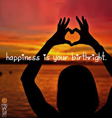 Quote:  Happiness is your birthright