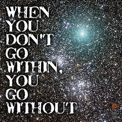 Quote:  When you don't go within, you go without, Yogi Bhajan